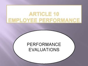 ARTICLE 10 EMPLOYEE PERFORMANCE EVALUATIONS Every employee should