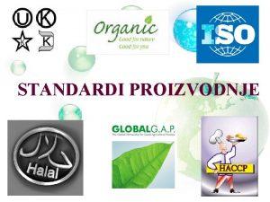 STANDARDI PROIZVODNJE Standardi i standardizacija poljoprivrednoprehrambenih proizvoda Prehrambena