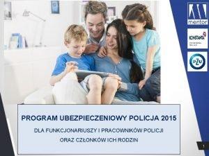 PROGRAM UBEZPIECZENIOWY POLICJA 2015 DLA FUNKCJONARIUSZY I PRACOWNIKW