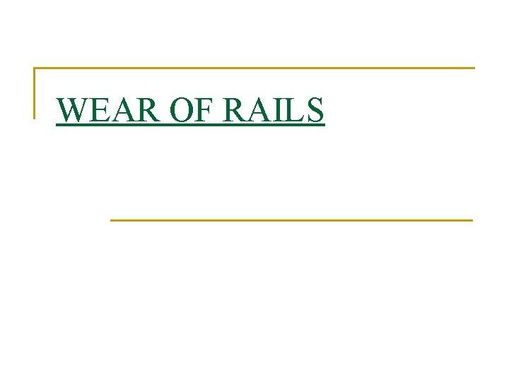 WEAR OF RAILS TYPES 1 Wear on head