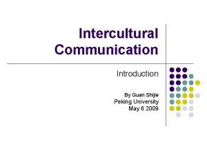 Intercultural Communication Introduction By Guan Shijie Peking University