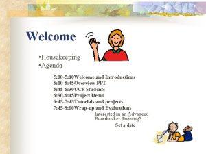 Welcome Housekeeping Agenda 5 00 5 10 Welcome