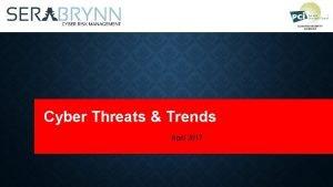 Cyber Threats Trends April 2017 Agenda Current Threats