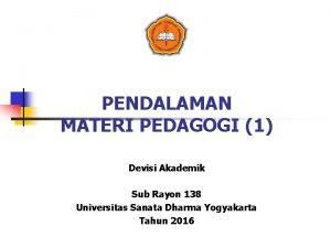 PENDALAMAN MATERI PEDAGOGI 1 Devisi Akademik Sub Rayon
