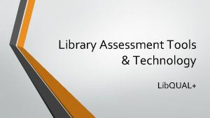 Library Assessment Tools Technology Lib QUAL Lib QUAL