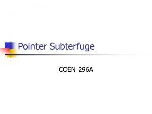 Pointer Subterfuge COEN 296 A Pointer Subterfuge n
