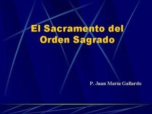 El Sacramento del Orden Sagrado P Juan Mara