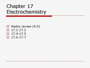 Chapter 17 Electrochemistry o o Redox review 4