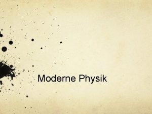 Moderne Physik Ende der Physik Ende der Physik