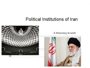 Political Institutions of Iran A theocracy at work