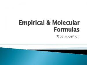 Empirical Molecular Formulas composition Empirical Formulas H 2