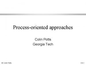 Processoriented approaches Colin Potts Georgia Tech Colin Potts