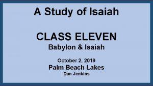 A Study of Isaiah CLASS ELEVEN Babylon Isaiah