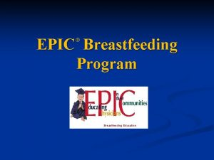 EPIC Breastfeeding Program Breastfeeding Education EPIC Educating Physicians