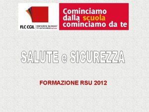 FORMAZIONE RSU 2012 IL RAPPRESENTANTE DEI LAVORATORI PER
