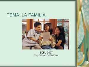 TEMA LA FAMILIA EDFU 3007 DRA EVELYN PREZ