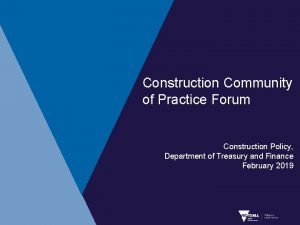 Construction Community of Practice Forum Construction Policy Department