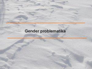 Gender problematika Vymezen pojmu Gender dender sociln konstrukt