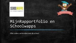 Mijn Rapportfolio en SChoolwapps Alle ouders verbonden met