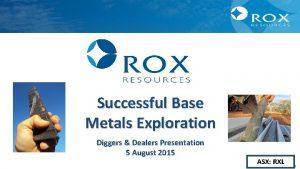 Successful Base Metals Exploration Diggers Dealers Presentation 5