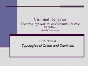 Criminal Behavior Theories Typologies and Criminal Justice J