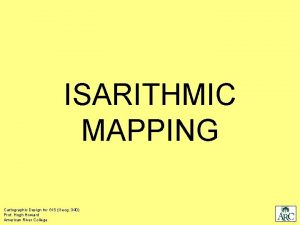 ISARITHMIC MAPPING Cartographic Design for GIS Geog 340