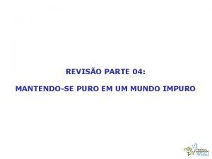REVISO PARTE 04 MANTENDOSE PURO EM UM MUNDO