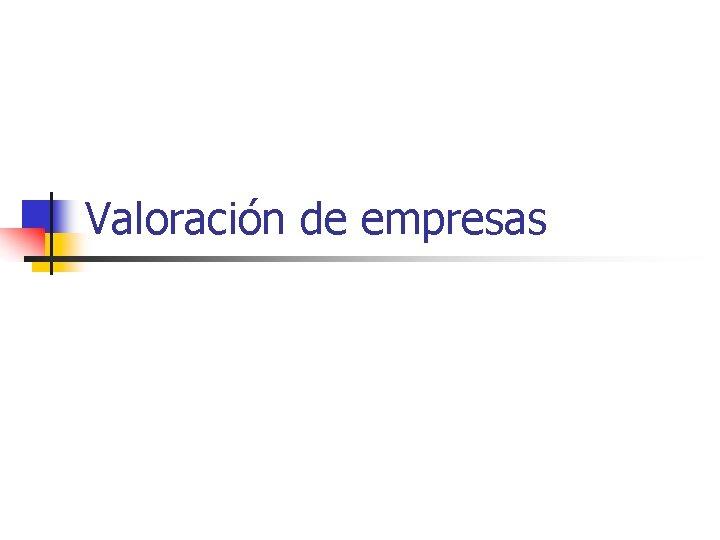 Valoracin de empresas Concepto de valoracin n Existe