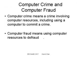 Computer Crime and Computer Fraud Computer crime means