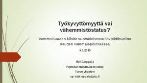 Tykyvyttmyytt vai vhemmiststatus Vammaisuuden ksite suomalaisessa invalidihuollon kauden