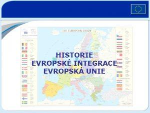 HISTORIE EVROPSK INTEGRACE EVROPSK UNIE Slep uliky stedoevropsk