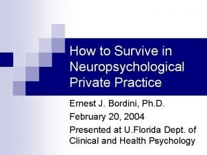 How to Survive in Neuropsychological Private Practice Ernest