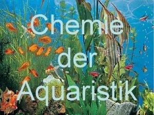 Chemie der Aquaristik Chemie der Aquaristik 1 Lebenswelt