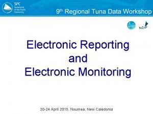 Electronic Reporting and Electronic Monitoring 20 24 April