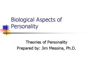 Biological Aspects of Personality Theories of Personality Prepared