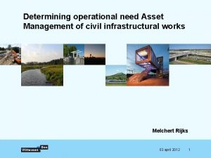 Determining operational need Asset Management of civil infrastructural