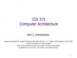 CIS 371 Computer Architecture Unit 1 Introduction Slides