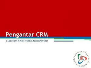 Pengantar CRM Customer Relationship Management Customer Relationship Management