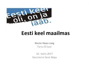 Eesti keel maailmas Birute KlaasLang Tartu likool 16