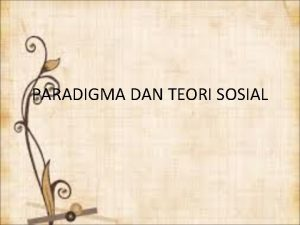 PARADIGMA DAN TEORI SOSIAL Paradigma Secara etimologis Thomas