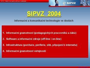 SIPVZ Sttn informan politika ve vzdlvn SIPVZ 2004