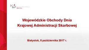 Wojewdzkie Obchody Dnia Krajowej Administracji Skarbowej Biaystok 5