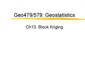 Geo 479579 Geostatistics Ch 13 Block Kriging Block