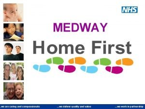 we are caring and compassionate MEDWAY we deliver