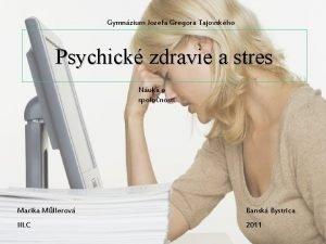 Gymnzium Jozefa Gregora Tajovskho Psychick zdravie a stres