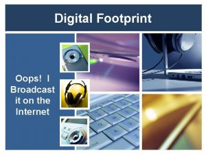 Digital Footprint Oops I Broadcast it on the