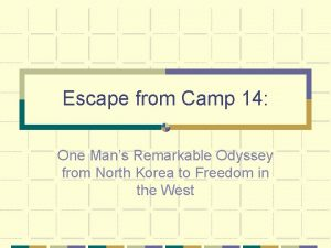 Escape from Camp 14 One Mans Remarkable Odyssey