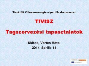 Tisztli Villamosenergia ipari Szakszervezet TIVISZ Tagszervezsi tapasztalatok Sifok