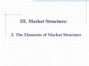 III Market Structure 2 The Elements of Market