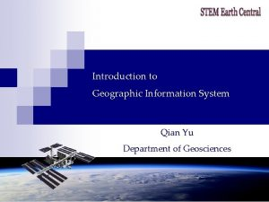 Introduction to Geographic Information System Qian Yu Department